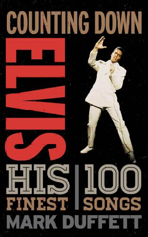 Counting Down Elvis: His 100 Finest Songs
