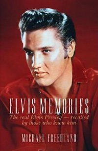 Elvis Memories: The Real Elvis Presley Recalled by Those Who Knew Him
