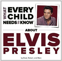 What Every Child Needs To Know About Elvis