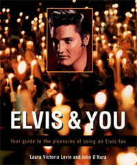 Elvis And You: Your Guide To The Pleasures Of Being An Elvis Fan