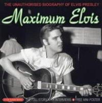 Maximum Elvis Unauthorised Biography