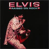 Raised On Rock/ For Ol' Times Sake