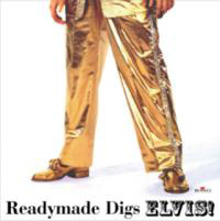 Readymade Digs Elvis