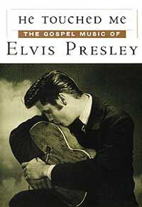 He Touched Me - The Gospel Music Of Elvis Presley Vol. 1 and 2
